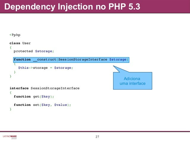 27 Adiciona uma interface Dependency Injection no PHP 5.3 <?php classUser { protected$storage; function__construct(...