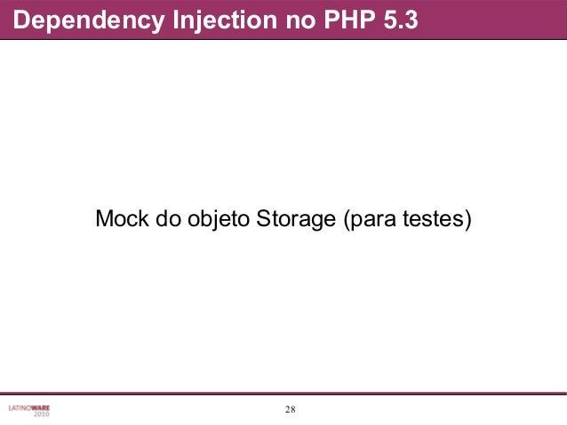 28 Dependency Injection no PHP 5.3 Mock do objeto Storage (para testes)
