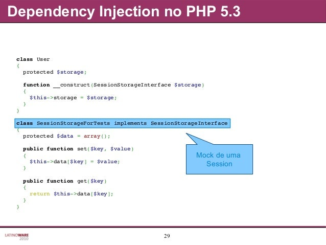 29 Dependency Injection no PHP 5.3 Mock de uma Session classUser { protected$storage; function__construct(SessionSt...