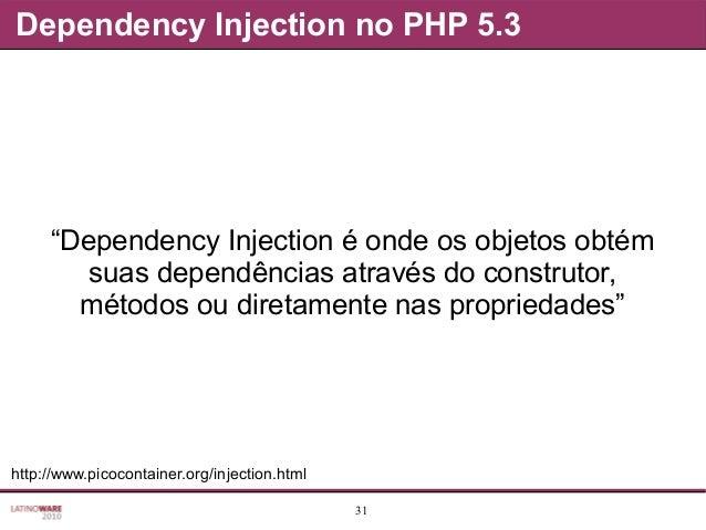 """31 Dependency Injection no PHP 5.3 """"Dependency Injection é onde os objetos obtém suas dependências através do construtor, ..."""