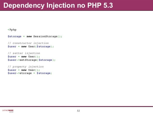 32 Dependency Injection no PHP 5.3 <?php $storage=newSessionStorage(); //constructorinjection $user=newUser($stora...