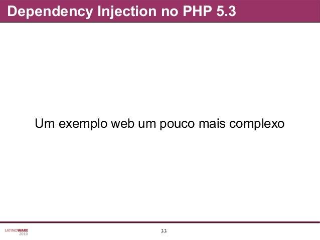 33 Dependency Injection no PHP 5.3 Um exemplo web um pouco mais complexo