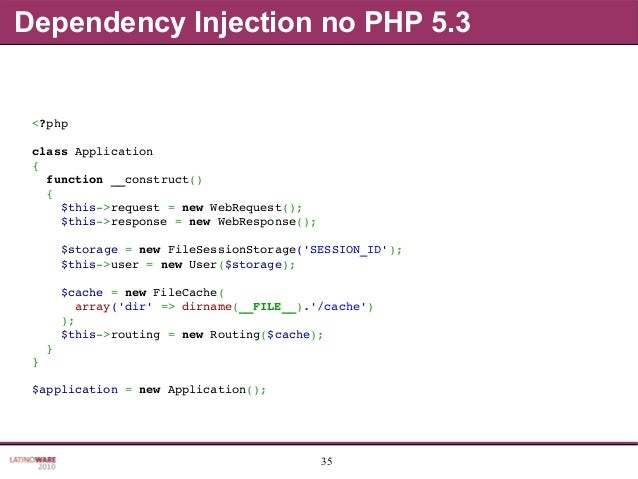 35 Dependency Injection no PHP 5.3 <?php classApplication { function__construct() { $this>request=newWebRequ...