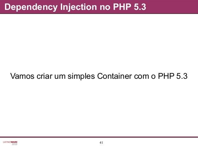 41 Dependency Injection no PHP 5.3 Vamos criar um simples Container com o PHP 5.3