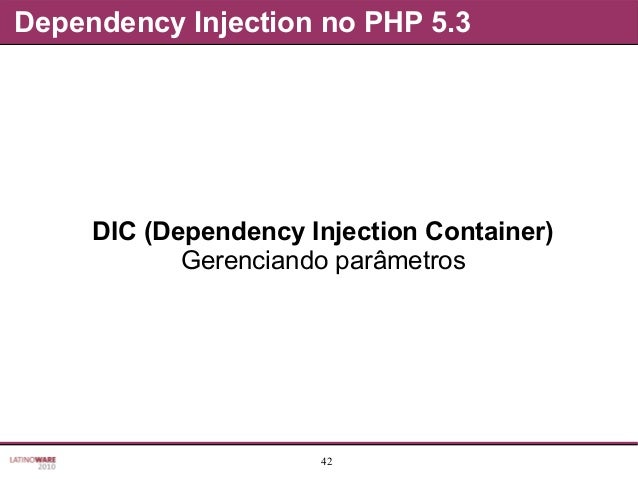 42 Dependency Injection no PHP 5.3 DIC (Dependency Injection Container) Gerenciando parâmetros