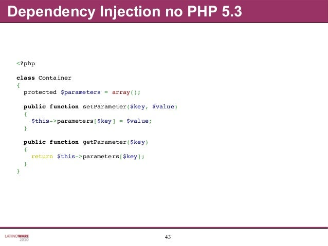 43 Dependency Injection no PHP 5.3 <?php classContainer { protected$parameters=array(); publicfunctionsetParamet...