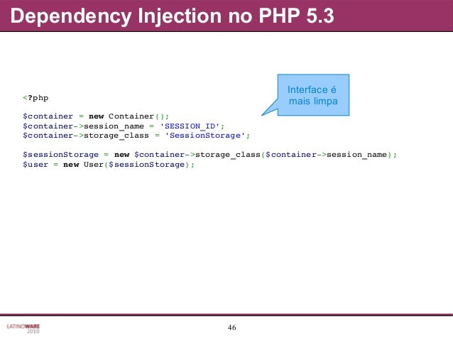 46 Dependency Injection no PHP 5.3 <?php $container=newContainer(); $container>session_name='SESSION_ID'; $container...