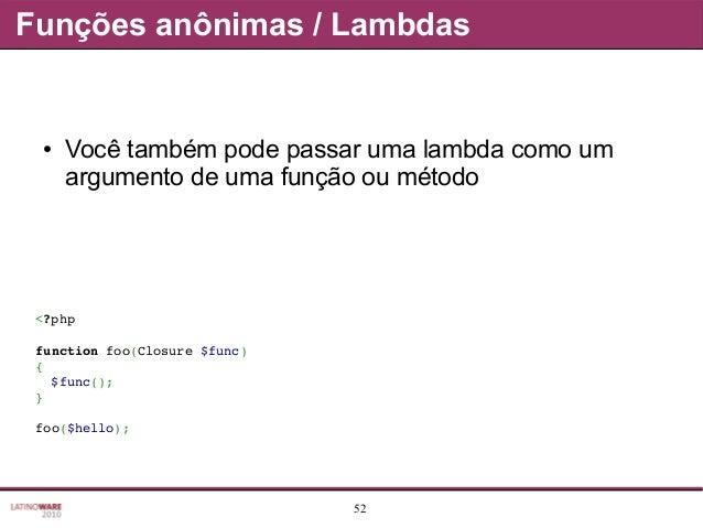 52 Funções anônimas / Lambdas ● Você também pode passar uma lambda como um argumento de uma função ou método <?php functio...