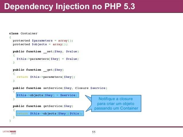 55 Armazene um lambda capaz de criar objetos sob demanda Dependency Injection no PHP 5.3 Notifique a closure para criar um...