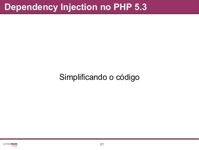 57 Dependency Injection no PHP 5.3 Simplificando o código