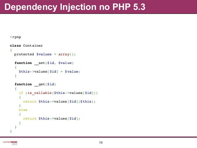 58 Dependency Injection no PHP 5.3 <?php classContainer { protected$values=array(); function__set($id,$value) ...