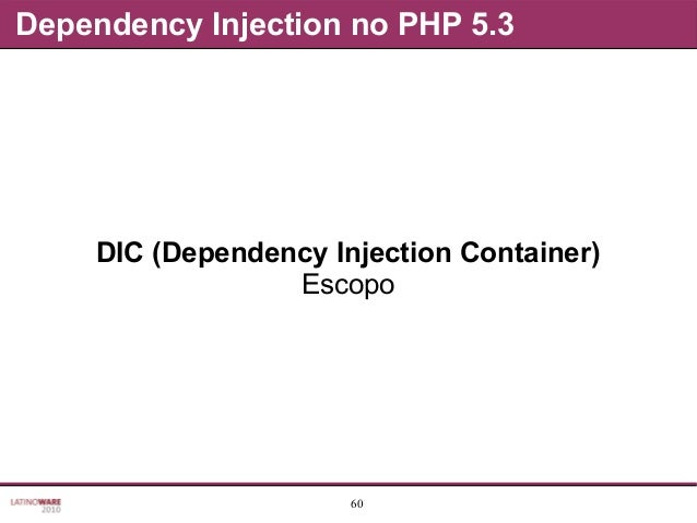 60 Dependency Injection no PHP 5.3 DIC (Dependency Injection Container) Escopo
