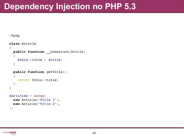 66 Dependency Injection no PHP 5.3 <?php classArticle { publicfunction__construct($title) { $this>title=$tit...