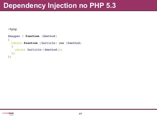 69 Dependency Injection no PHP 5.3 <?php $mapper=function($method) { returnfunction($article)use($method) { ...