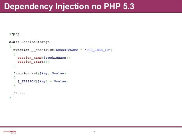 7 Dependency Injection no PHP 5.3 <?php classSessionStorage { function__construct($cookieName='PHP_SESS_ID') { ...