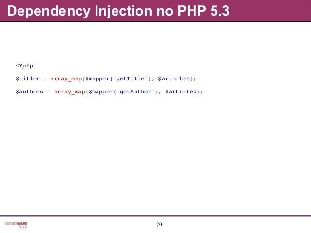 70 Dependency Injection no PHP 5.3 <?php $titles=array_map($mapper('getTitle'),$articles); $authors=array_map($mapper...