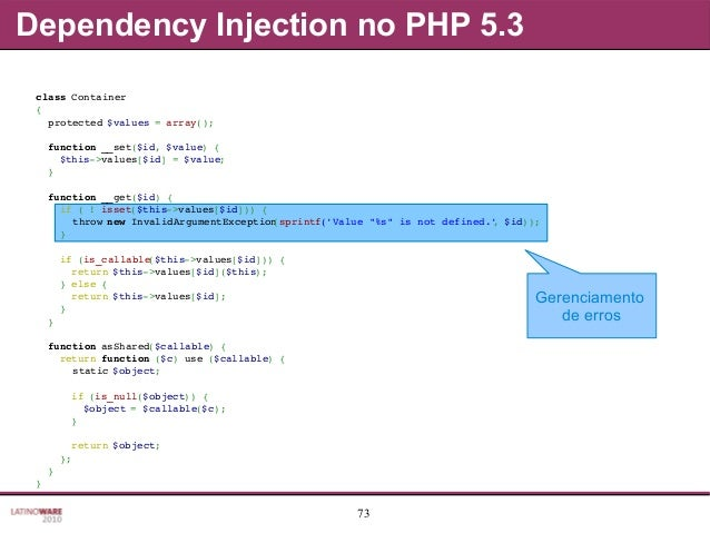 73 Dependency Injection no PHP 5.3 Gerenciamento de erros classContainer { protected$values=array(); function__se...