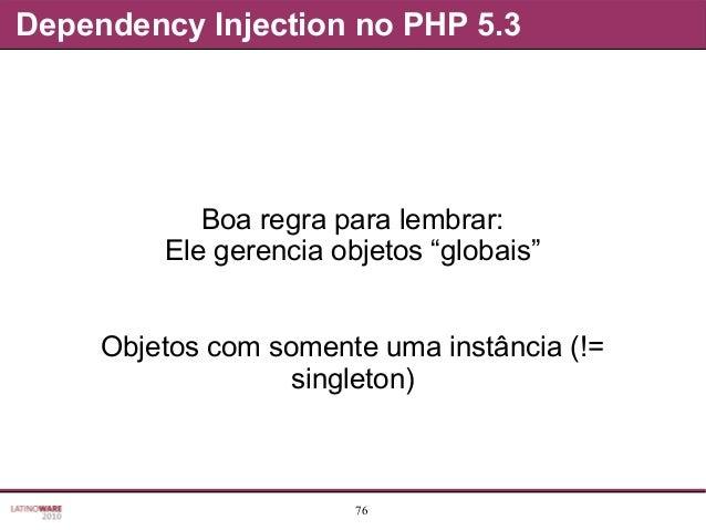 """76 Dependency Injection no PHP 5.3 Boa regra para lembrar: Ele gerencia objetos """"globais"""" Objetos com somente uma instânci..."""