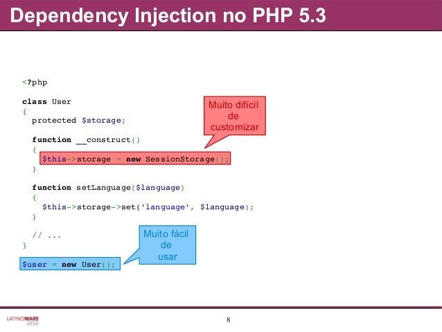 8 Dependency Injection no PHP 5.3 Muito difícil de customizar Muito fácil de usar <?php classUser { protected$storage;...