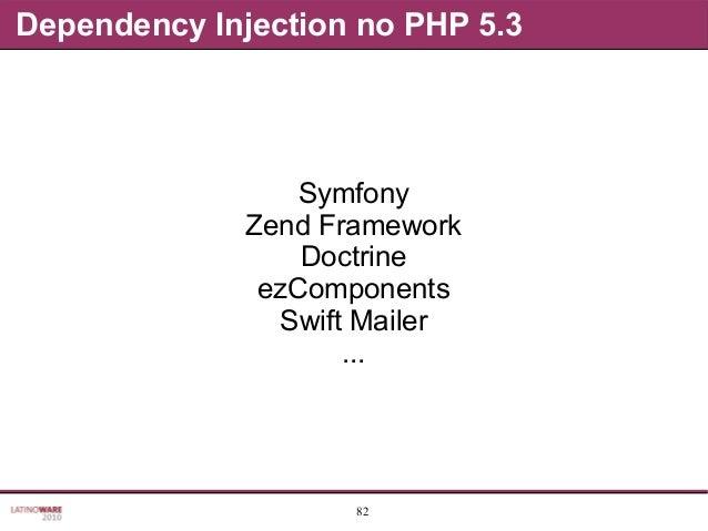 82 Dependency Injection no PHP 5.3 Symfony Zend Framework Doctrine ezComponents Swift Mailer ...