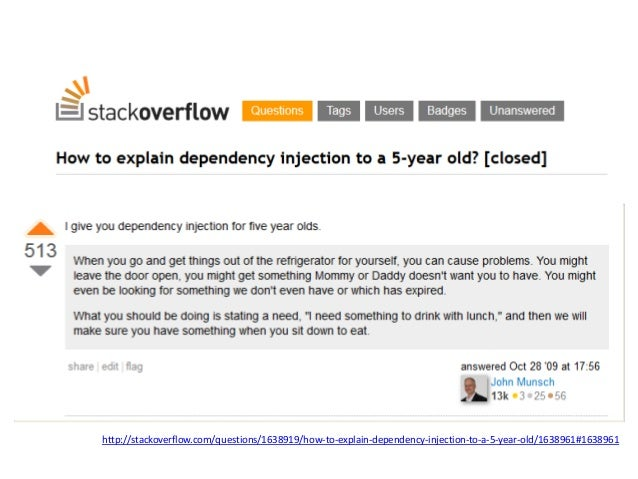 http://stackoverflow.com/questions/1638919/how-to-explain-dependency-injection-to-a-5-year-old/1638961#1638961