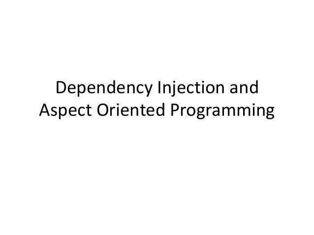 Dependency Injection and Aspect Oriented Programming