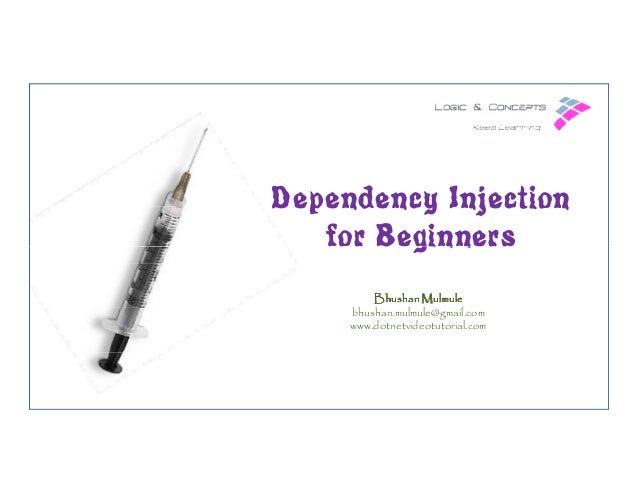 Dependency Injection for Beginners Bhushan Mulmule bhushan.mulmule@gmail.com www.dotnetvideotutorial.com