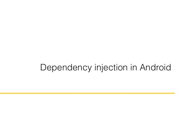 Dependency injection in Android