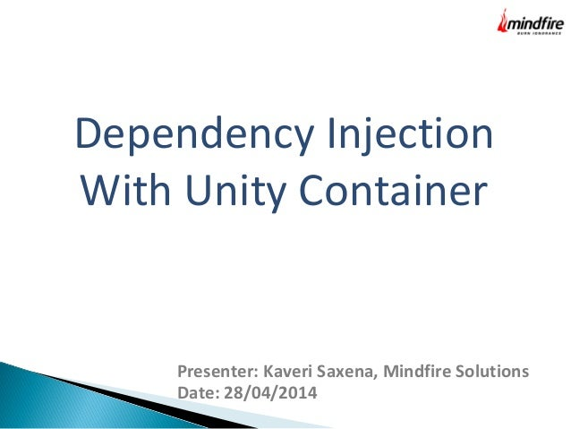 Dependency Injection  With Unity Container  Presenter: Kaveri Saxena, Mindfire Solutions  Date: 28/04/2014