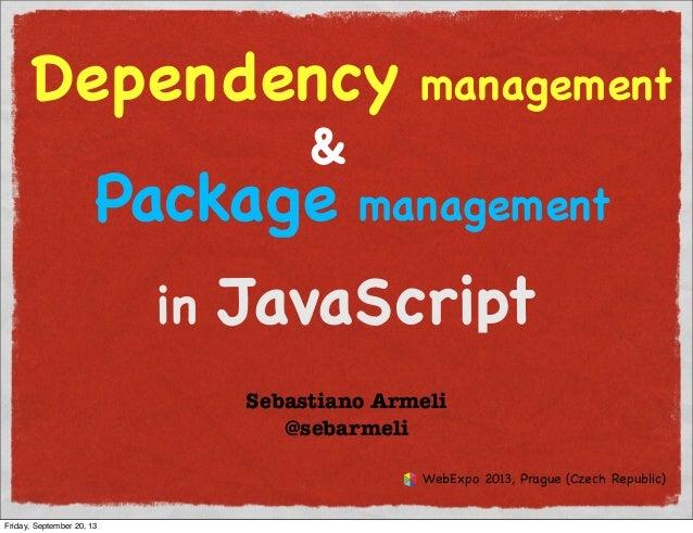 Dependency management & Package management in JavaScript Sebastiano Armeli @sebarmeli WebExpo 2013, Prague (Czech Republic...