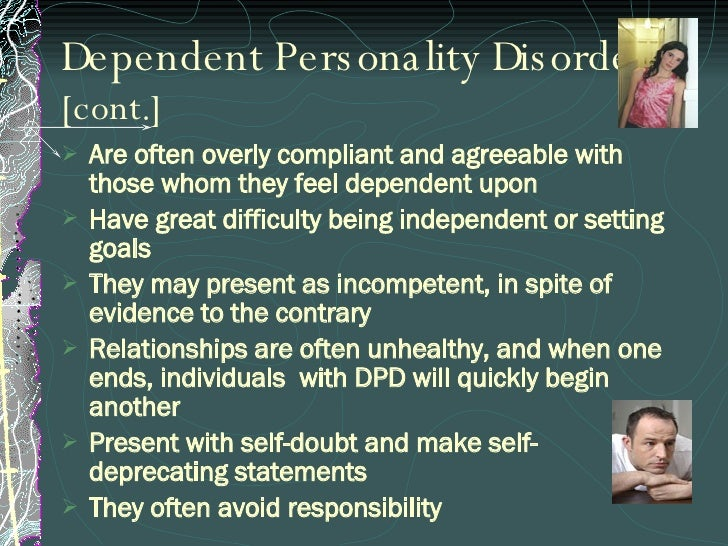 dating a dependent personality disorder People with this disorder are often cold, distant, and unable to form close, interpersonal relationships  personality disorders dependent personality disorder.