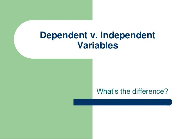 Dependent v. independent variables