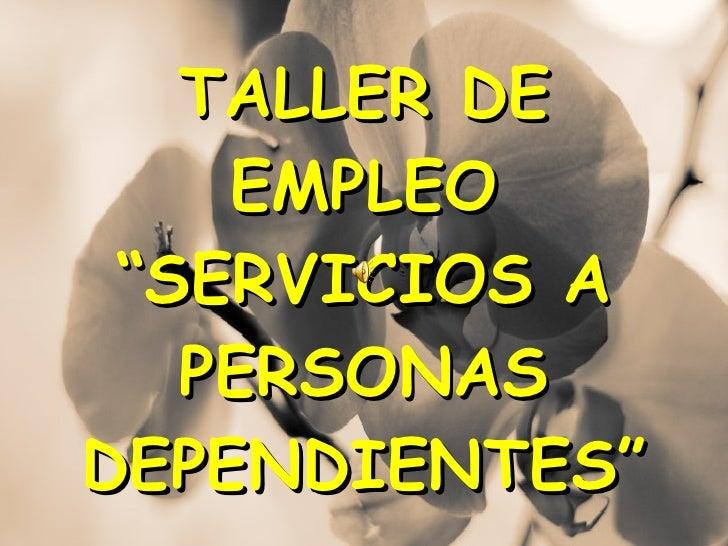 """TALLER DE EMPLEO """"SERVICIOS A PERSONAS DEPENDIENTES"""""""