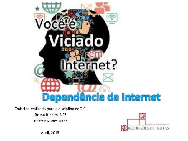 Trabalho realizado para a disciplina de TIC Bruna Ribeiro Nº7 Beatriz Nunes Nº27 Abril, 2015