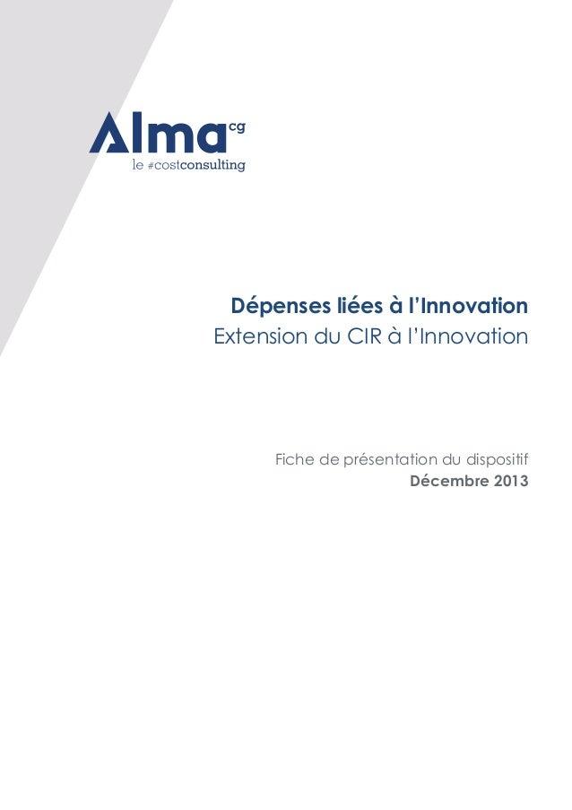 Dépenses liées à l'Innovation Extension du CIR à l'Innovation  Fiche de présentation du dispositif Décembre 2013