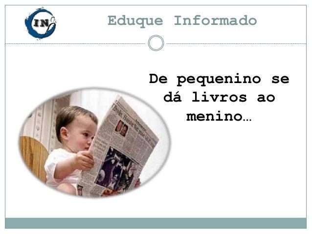 Eduque Informado  De pequenino se dá livros ao menino…