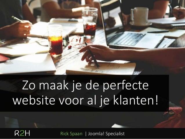 Zo maak je de perfecte website voor al je klanten! Rick Spaan | Joomla! Specialist