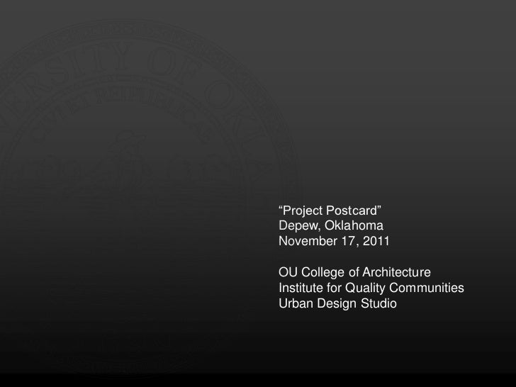 """Project Postcard""Depew, OklahomaNovember 17, 2011OU College of ArchitectureInstitute for Quality CommunitiesUrban Design ..."