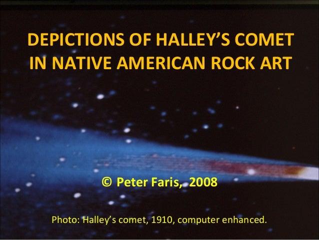DEPICTIONS OF HALLEY'S COMET IN NATIVE AMERICAN ROCK ART © Peter Faris, 2008 Photo: Halley's comet, 1910, computer enhance...