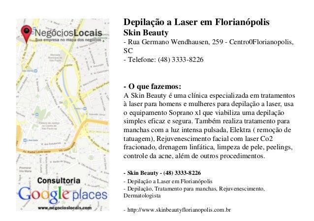 Depilação a Laser em FlorianópolisSkin Beauty- Rua Germano Wendhausen, 259 - Centro0Florianopolis,SC- Telefone: (48) 3333-...