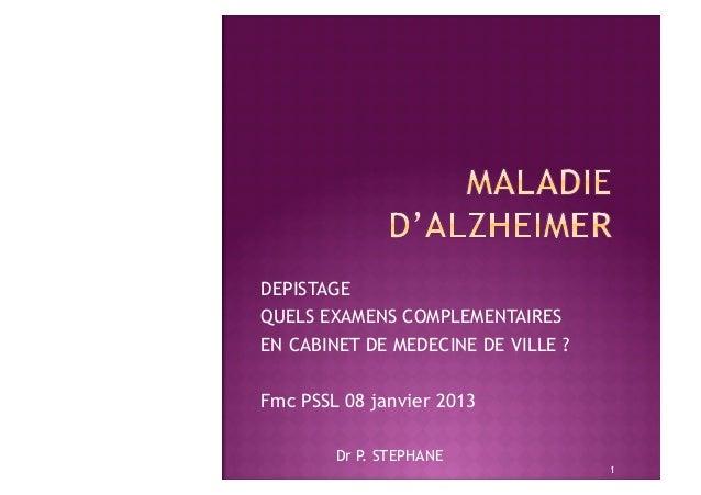 DEPISTAGEQUELS EXAMENS COMPLEMENTAIRESEN CABINET DE MEDECINE DE VILLE ?Fmc PSSL 08 janvier 2013        Dr P. STEPHANE     ...