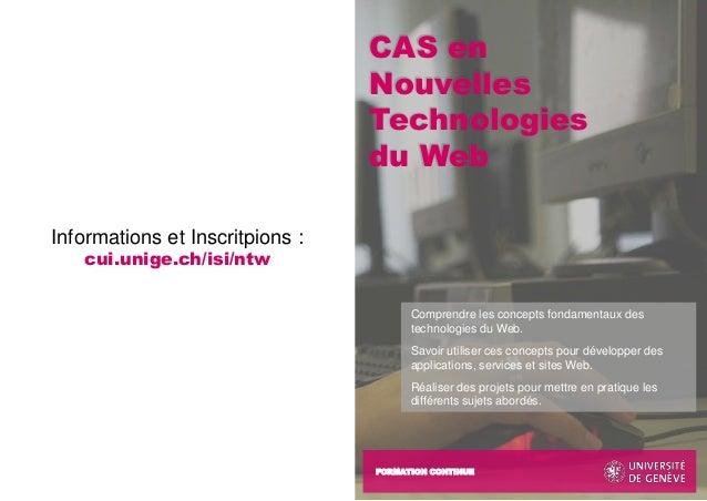 FORMATION CONTINUE Informations et Inscritpions : cui.unige.ch/isi/ntw CAS en Nouvelles Technologies du Web Comprendre les...