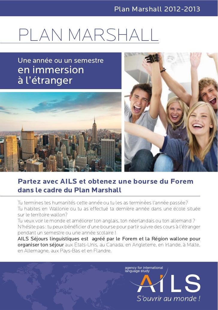 Plan Marshall 2012-2013PLAN MARSHALLUne année ou un semestreen immersionà l'étrangerPartez avec AILS et obtenez une bourse...