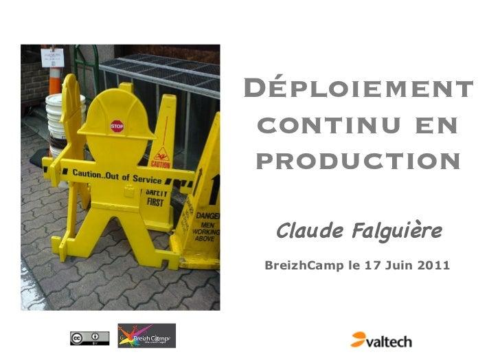 Déploiement continu en production  Claude Falguière BreizhCamp le 17 Juin 2011