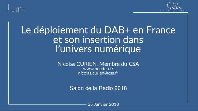 Réalisé par 25 Janvier 2018 Le déploiement du DAB+ en France et son insertion dans l'univers numérique Nicolas CURIEN, Mem...