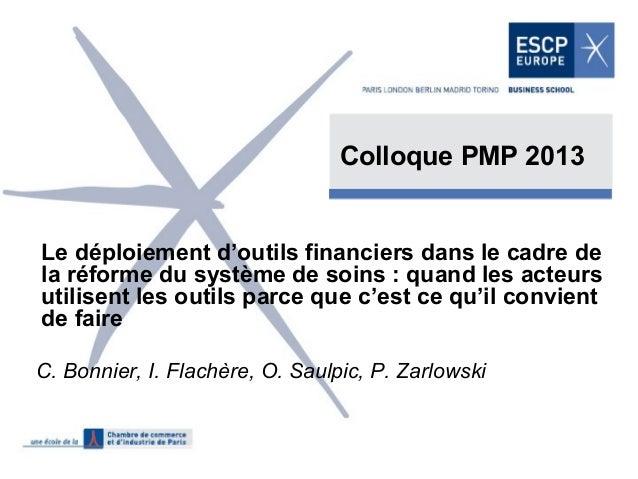 Colloque PMP 2013  Le déploiement d'outils financiers dans le cadre de la réforme du système de soins : quand les acteurs ...