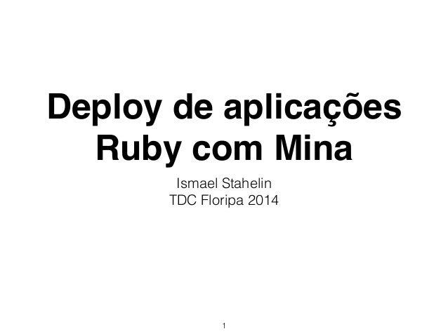 Deploy de aplicações Ruby com Mina Ismael Stahelin TDC Floripa 2014 1