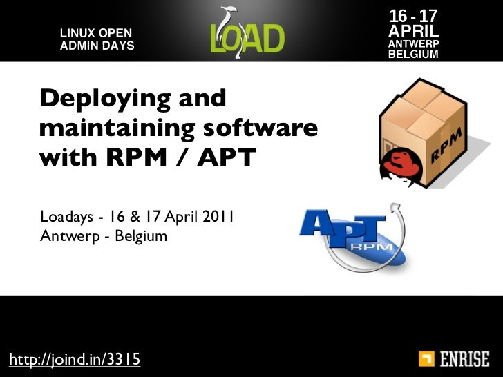 Deploying and    maintaining software    with RPM / APT    Loadays - 16 & 17 April 2011    Antwerp - Belgiumhttp://joind.i...