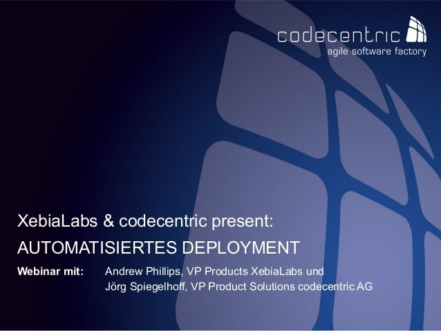 codecentric AGWebinar mit: Andrew Phillips, VP Products XebiaLabs undJörg Spiegelhoff, VP Product Solutions codecentric AG...