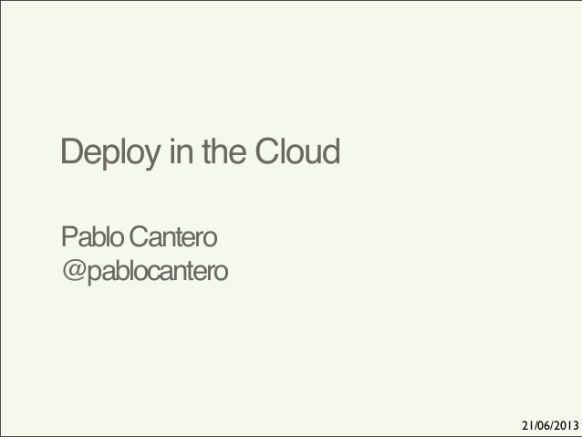 PabloCantero @pablocantero Deploy in the cloud